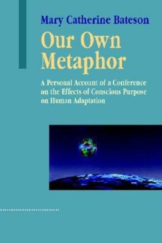 9781572736016: Our Own Metaphor: A Personal Account of a Conference on the Effects of Conscious Purpose on Human Adaptation (Advances in Systems Theory, Complexity & the Human Sciences)