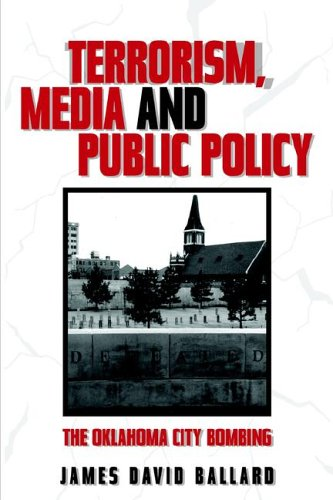Terrorism, Media and Public Policy: The Oklahoma City Bombing (Hardback): James Ballard
