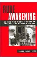 Rude Awakening: Social and Media Change in Central and Eastern Europe (Hardback): Karol Jakubowicz