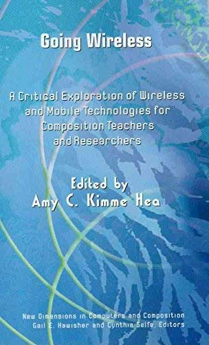 9781572737815: Going Wireless: A Critical Exploration of Wireless and Mobile Technologies for Composition Teachers and Researchers (New Dimensions in Computers and Composition)