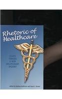 9781572737914: Rhetoric of Healthcare: Essays Toward a New Disciplinary Inquiry (Health Communication)