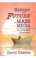 History And Future Of Mass Media: An: David Demers