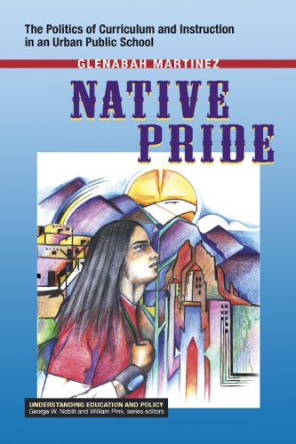 9781572739130: Native Pride: The Politics of Curriculum and Instruction in an Urban Public School (Understanding Education, Social Justice and Policy)