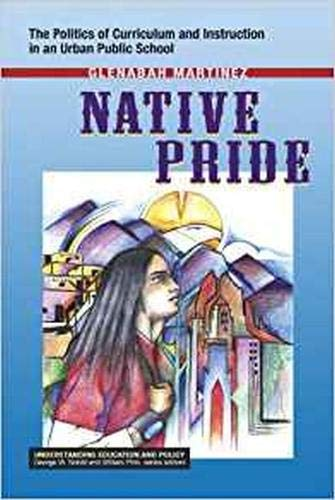 9781572739147: Native Pride: The Politics of Curriculum and Instruction in an Urban Public School (Understanding Education and Policy)