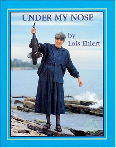 Under My Nose (Meet the Author) (1572740272) by Ehlert, Lois