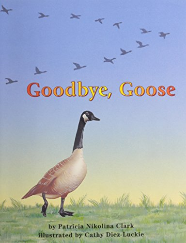Goodbye, Goose (Books for Young Learners): Patricia Nikolina Clark