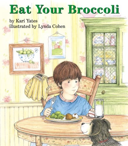 Eat Your Broccoli (Books for Young Learners): Kari Yates