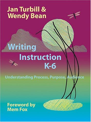 9781572747487: Writing Instruction K-6: Understanding Process, Purpose, Audience