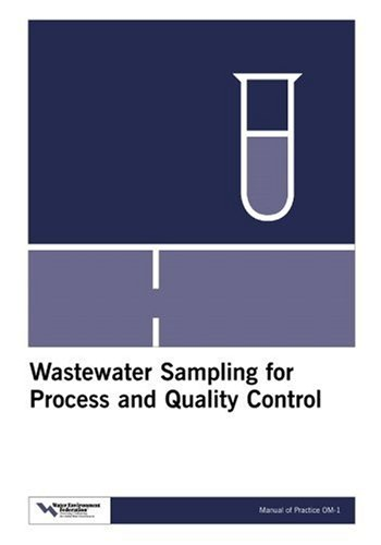 Wastewater Sampling for Process and Quality Control (Manual of Practice) (Water Pollution Control Federation//Manual of Practice O M) (1572780371) by Water Environment Federation
