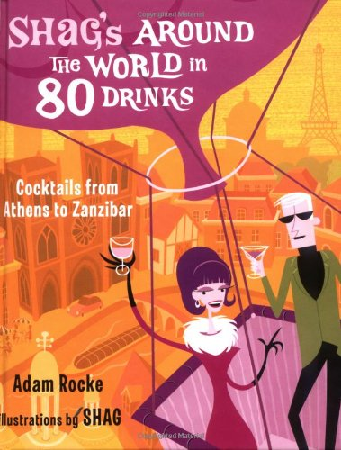 9781572840508: Shag's Around the World in 80 Drinks: Cocktails from Athens to Zanzibar