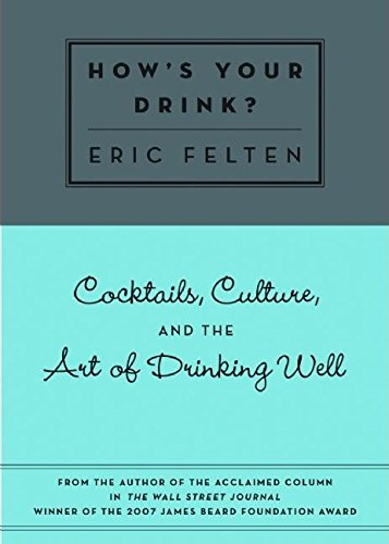 9781572840898: How's Your Drink?: Cocktails, Culture, and the Art of Drinking Well