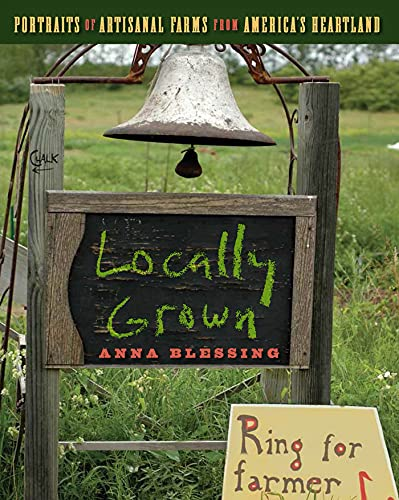 Locally Grown : Portraits of Artisanal Farms from America's Heartland