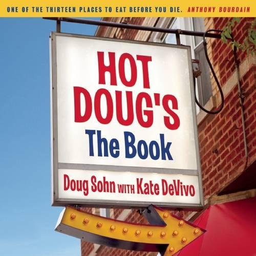 Hot Doug's: The Book: Sohn, Doug with Kate DeVito