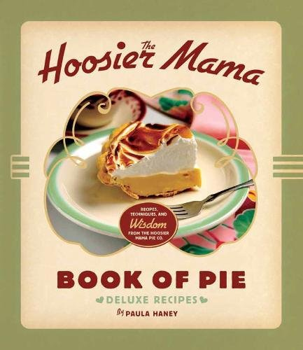 9781572841437: The Hoosier Mama Book of Pie: Recipes, Techniques, and Wisdom from the Hoosier Mama Pie Company
