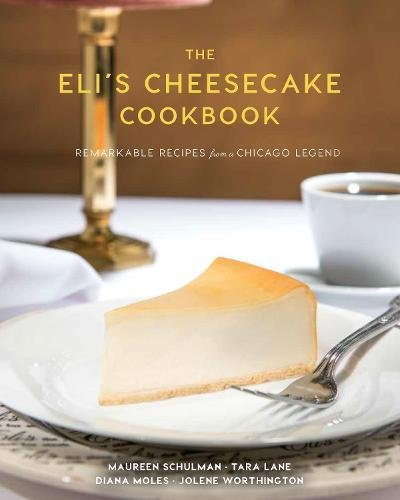 9781572841826: The Eli's Cheesecake Cookbook: Remarkable Recipes from a Chicago Legend
