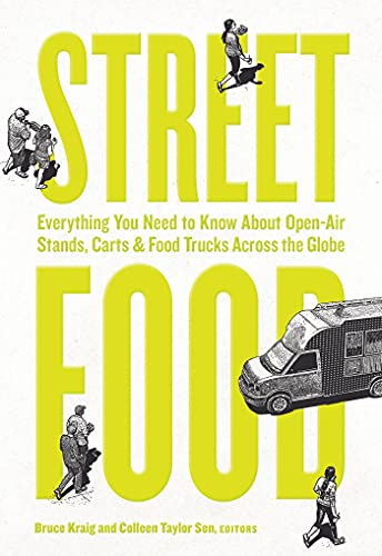 Street Food: Everything You Need To Know About Open Air Stands, Carts, And Food Trucks Across The Globe
