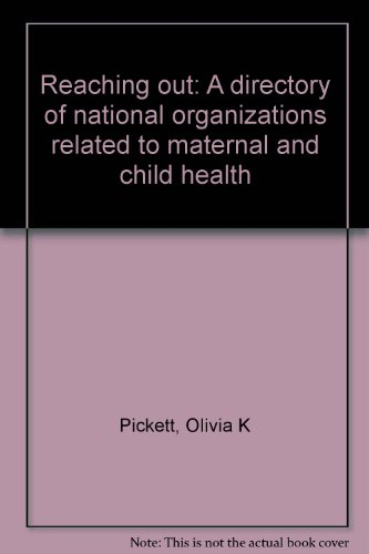 Reaching out: A directory of national organizations related to maternal and child health: Olivia K ...