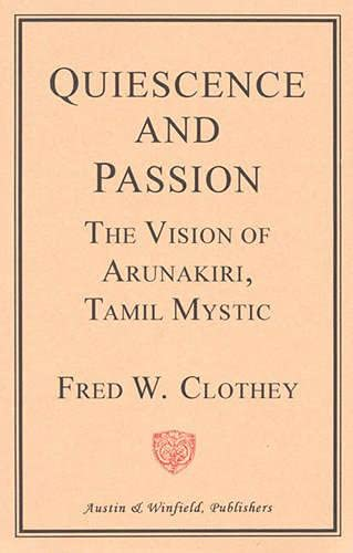 Quiescence and Passion: The Vision of Arunakiri, Tamil Mystic (Paperback): Fred W. Clothey