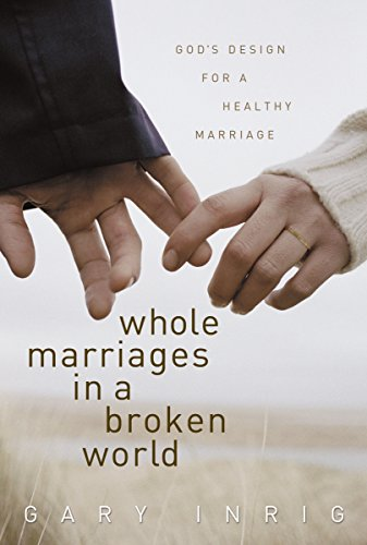 Whole Marriages in Broken World: God's Design for a Healthy Marriage (1572930152) by Gary Inrig