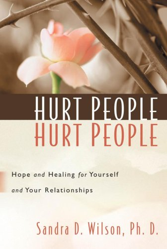 Hurt People Hurt People: Hope and Healing for Yourself and Your Relationships (1572930160) by Wilson, Dr. Sandra D.