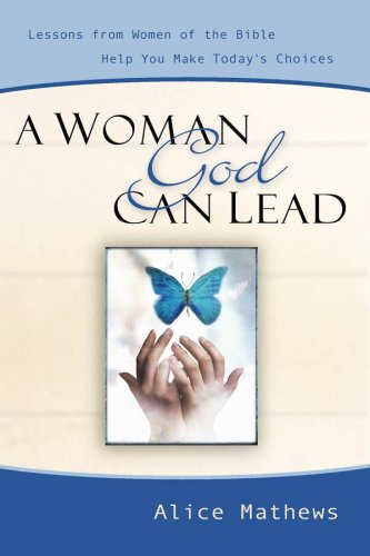 A Woman God Can Lead: Lessons from Women of the Bible Help You Make Today's Choices (9781572930384) by Mathews, Alice