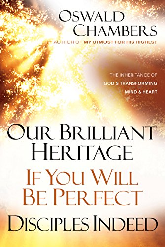 9781572930421: Our Brilliant Heritage / If You Will Be Perfect / Disciples Indeed: The Inheritance of God's Transforming Mind & Heart (OSWALD CHAMBERS LIBRARY)