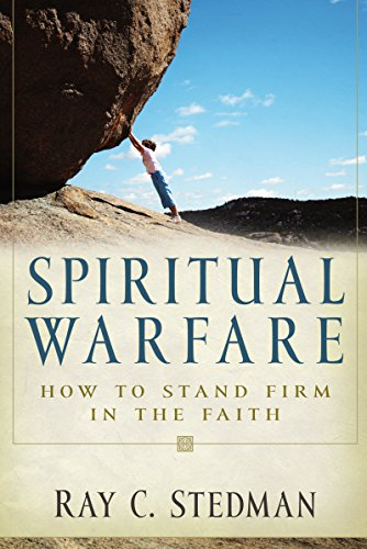 Spiritual Warfare: How to Stand Firm in the Faith (1572930446) by Ray C. Stedman