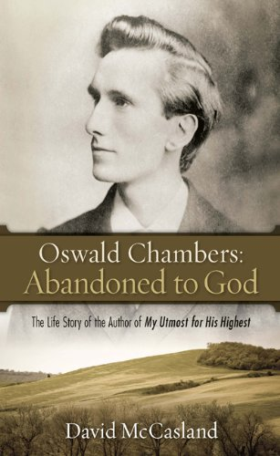 9781572930506: Oswald Chambers: Abandoned to God: The Life Story of the Author of My Utmost for His Highest