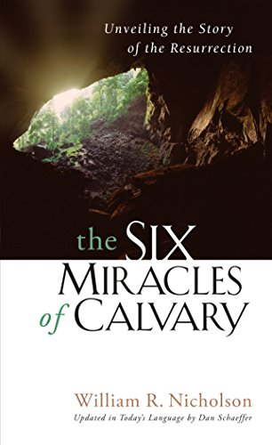 The Six Miracles of Calvary: Unveiling the: William R. Nicholson