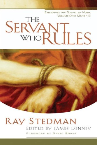 The Servant Who Rules: Mark 1-8 (1572930845) by Ray C. Stedman