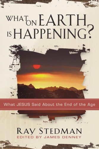 What on Earth Is Happening?: What Jesus Said About the End of the Age (1572930926) by Ray C. Stedman
