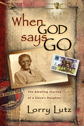 When God Says Go: The Amazing Journey of a Slave's Daughter: Lutz, Lorry