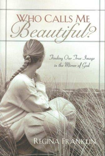 Who Calls Me Beautiful: Finding Our True: Regina Franklin