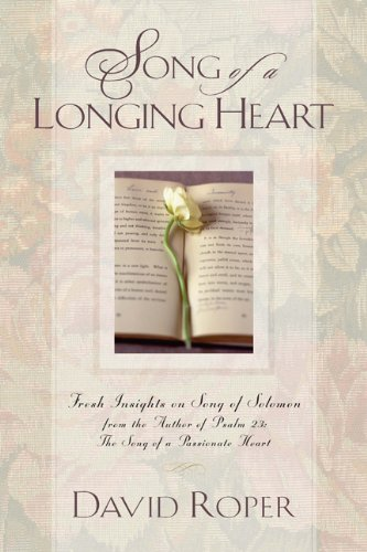 9781572931398: Song of a Longing Heart: Fresh Insights on Song of Solomon from the Author of Psalm 23: The Song of a Passionate Heart
