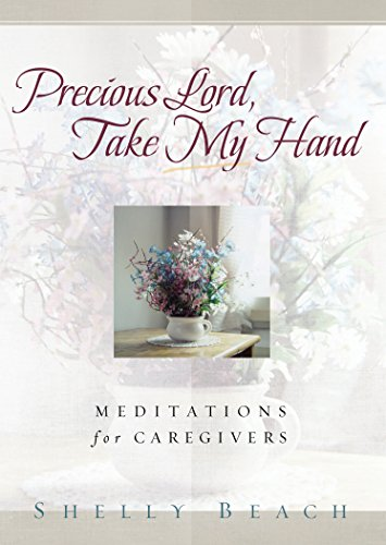 9781572931954: Precious Lord, Take My Hand: Meditations for Caregivers