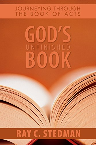 God's Unfinished Book: Journeying Through the Book of Acts (1572932317) by Ray C. Stedman