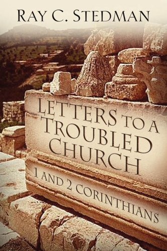 Letters to a Troubled Church: 1 and 2 Corinthians (1572932554) by Ray C. Stedman
