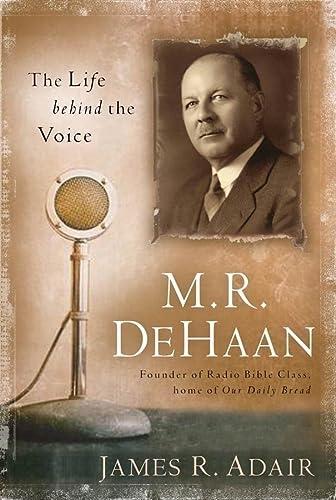 M. R. DeHaan: The Life Behind the: Adair, James