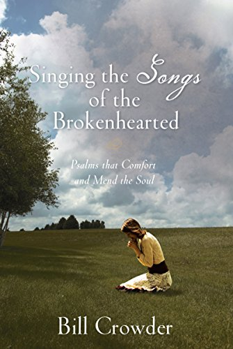 9781572932746: Singing the Songs of the Brokenhearted: Psalms That Comfort and Mend the Soul