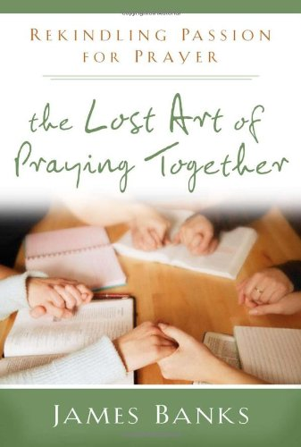 9781572933514: THE Lost Art of Praying Together: Rekindling Passion for Prayer