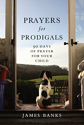 Prayers For Prodigals: 90 Days of Prayer for Your Child (1572934522) by James Banks