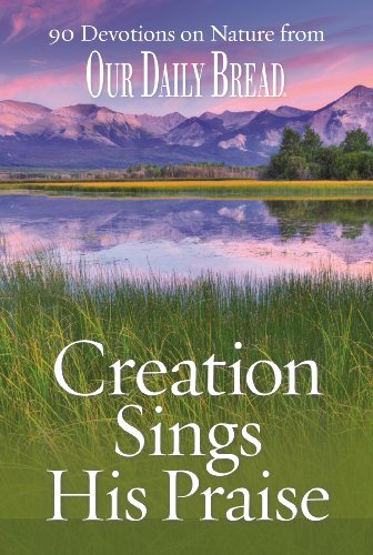 9781572935679: Creation Sings His Praise: 90 Devotions on Nature from Our Daily Bread