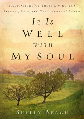 9781572935747: It Is Well with My Soul: Meditations for Those Living with Illness, Pain, and the Challenges of Aging