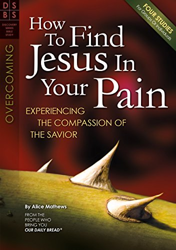 9781572937116: How to Find Jesus in Your Pain: Experiencing the Compassion of the Savior (Discovery Series Bible Study)