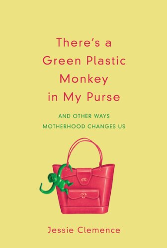 9781572937475: There's a Green Plastic Monkey in My Purse: And Other Ways Motherhood Changes Us