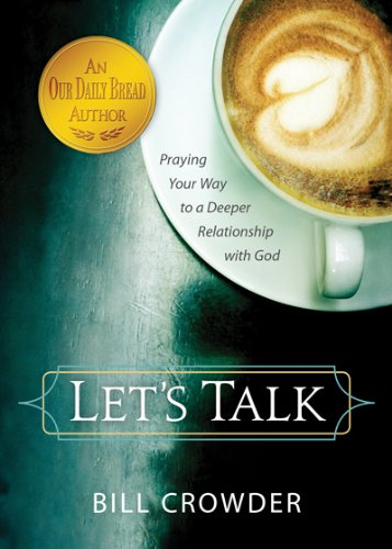 Let's Talk: Praying Your Way to a Deeper Relationship with God: Crowder, Bill
