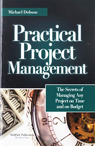 Practical Project Management: The Secrets of Managing Any Project on Time and on Budget