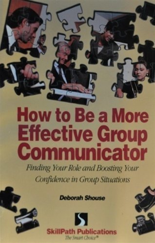 How to Be a More Effective Group Communicator : Finding Your Role & Boosting Your Confidence in G...