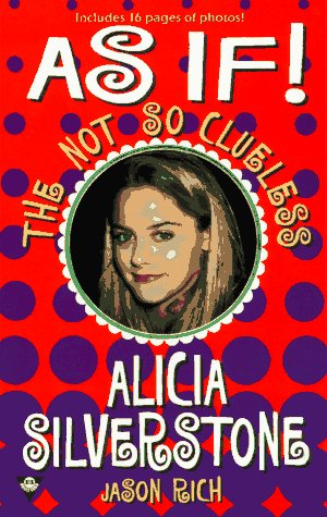 As if!: The Not-so-Clueless Alicia Silverstone: Rich, Jason