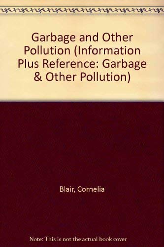 Garbage and Other Pollution (Information Plus Reference: Garbage & Other Pollution): Blair, ...